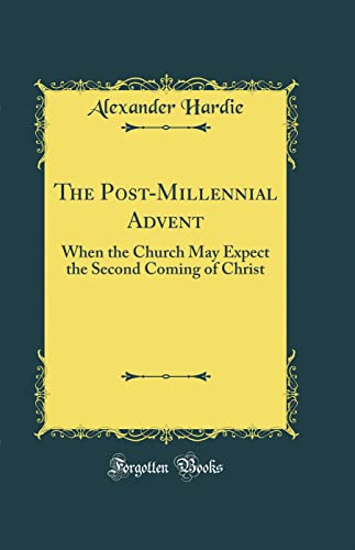 9780266723509: The Post-Millennial Advent: When the Church May Expect the Second Coming of Christ (Classic Reprint)