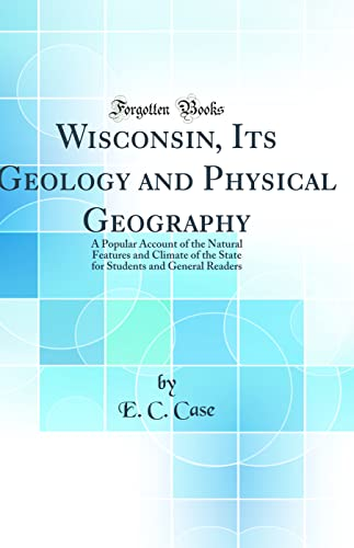 9780266730125: Wisconsin Its Geology and Physical Geography: A Popular Account of the Natural Features and Climate of the State for Students and General Readers (Classic Reprint)