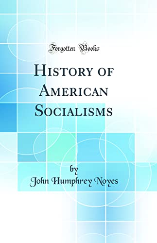 9780266744931: History of American Socialisms (Classic Reprint)