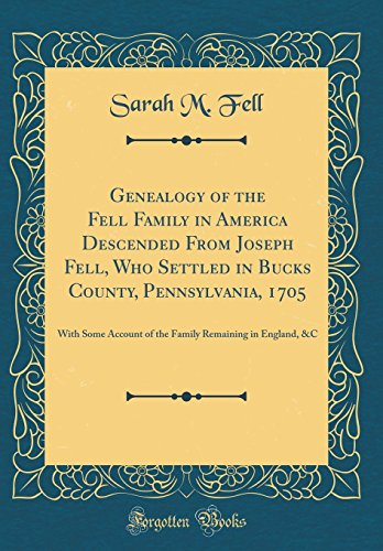 9780266797821: Genealogy of the Fell Family in America Descended From Joseph Fell, Who Settled in Bucks County, Pennsylvania, 1705: With Some Account of the Family Remaining in England, &C (Classic Reprint)