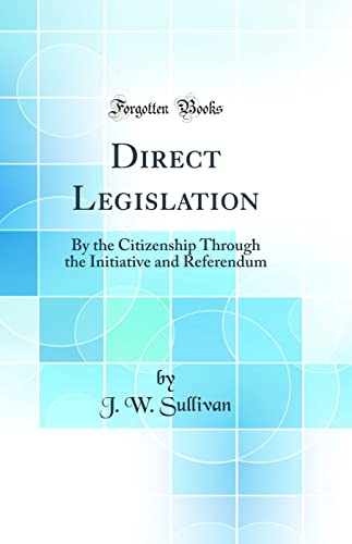 9780266829126: Direct Legislation: By the Citizenship Through the Initiative and Referendum (Classic Reprint)