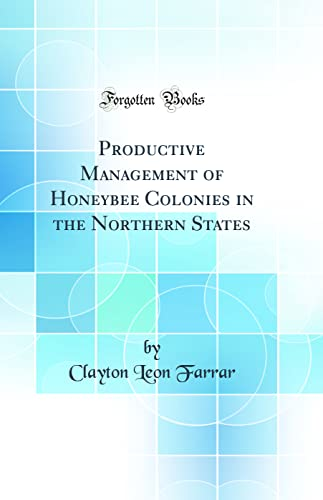 Productive Management of Honeybee Colonies in the: Clayton Leon Farrar