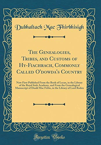 9780266884224: The Genealogies, Tribes, and Customs of Hy-Fiachrach, Commonly Called O'Dowda's Country: Now First Published from the Book of Lecan, in the Library of of Duald Mac Firbis, in the Library of Lor