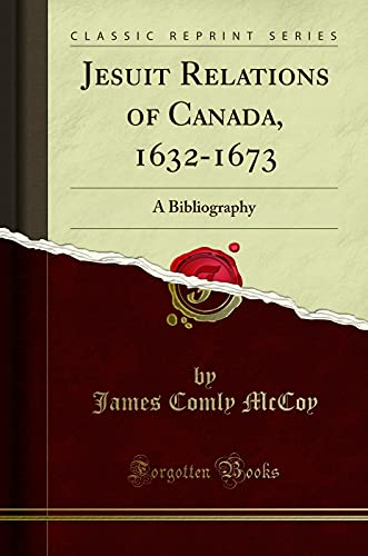 Jesuit Relations of Canada, 1632-1673: A Bibliography: James Comly McCoy