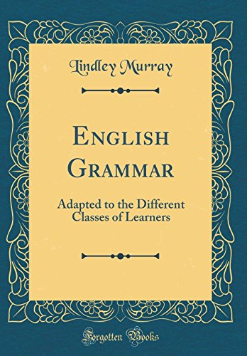 9780266991793: English Grammar: Adapted to the Different Classes of Learners (Classic Reprint)