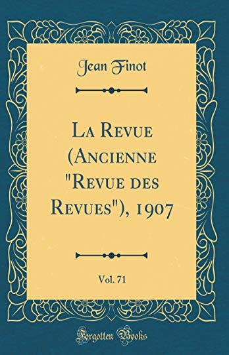 "La Revue (Ancienne ""Revue des Revues""), 1907,: Finot, Jean"