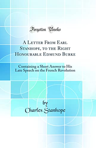 A Letter from Earl Stanhope, to the: Earl Charles Stanhope