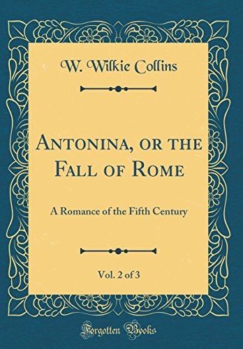 9780267201358: Antonina, or the Fall of Rome, Vol. 2 of 3: A Romance of the Fifth Century (Classic Reprint)