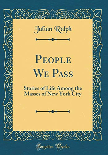 9780267227327: People We Pass: Stories of Life Among the Masses of New York City (Classic Reprint)