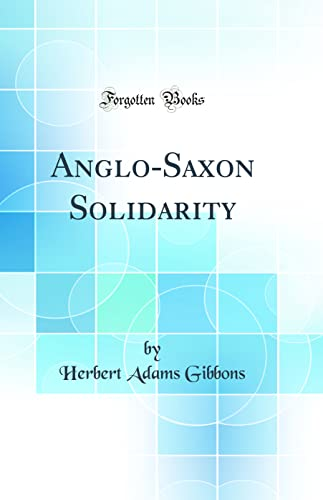 9780267252282: Anglo-Saxon Solidarity (Classic Reprint)