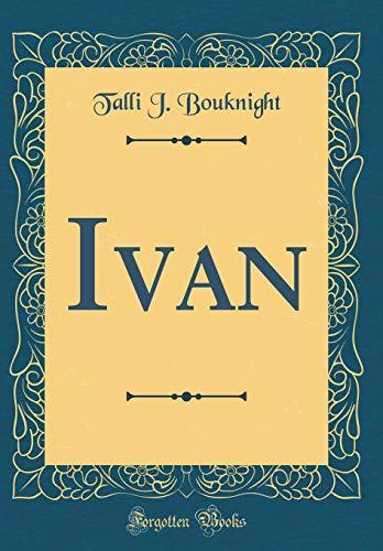 9780267262113: Ivan (Classic Reprint)