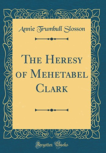 9780267268757: The Heresy of Mehetabel Clark (Classic Reprint)