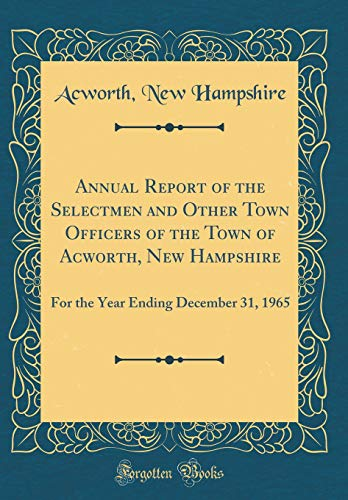 9780267289288: Annual Report of the Selectmen and Other Town Officers of the Town of Acworth, New Hampshire: For the Year Ending December 31, 1965 (Classic Reprint)