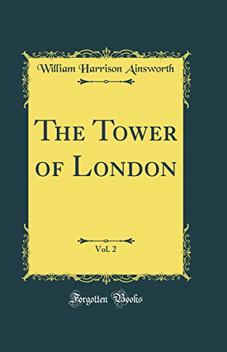 9780267312238: The Tower of London, Vol. 2 (Classic Reprint)