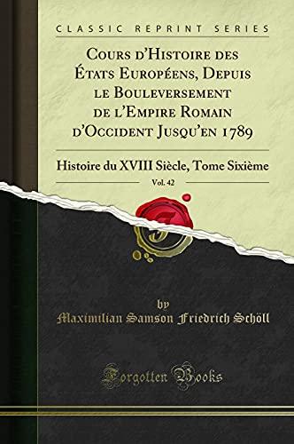 Cours d'Histoire Des Etats Europeens, Depuis Le: Maximilian Samson Friedrich