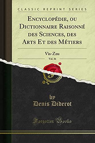 9780267349869: Encyclopédie, ou Dictionnaire Raisonné des Sciences, des Arts Et des Métiers, Vol. 36 (Classic Reprint)