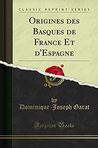 Origines Des Basques de France Et d'Espagne: Dominique-Joseph Garat