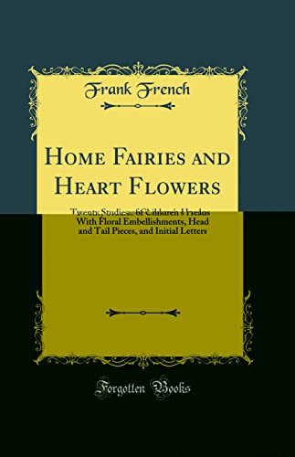 9780267385898: Home Fairies and Heart Flowers: Twenty Studies of Children's Heads With Floral Embellishments, Head and Tail Pieces, and Initial Letters (Classic Reprint)