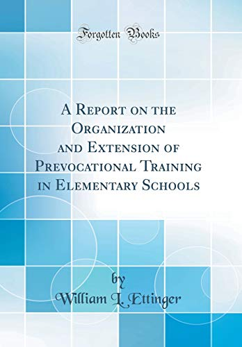 9780267417940: A Report on the Organization and Extension of Prevocational Training in Elementary Schools (Classic Reprint)