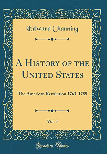 9780267419241: A History of the United States, Vol. 3: The American Revolution 1761-1789 (Classic Reprint)