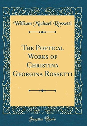 9780267443581: The Poetical Works of Christina Georgina Rossetti (Classic Reprint)