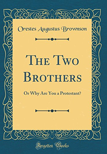 9780267498093: The Two Brothers: Or Why Are You a Protestant? (Classic Reprint)