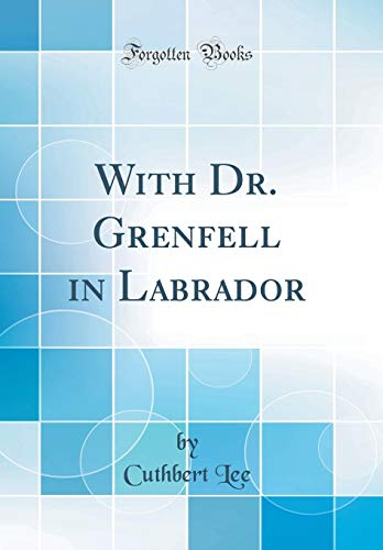 9780267504213: With Dr. Grenfell in Labrador (Classic Reprint)