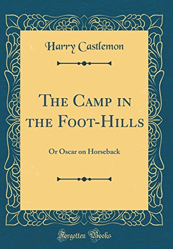 9780267516568: The Camp in the Foot-Hills: Or Oscar on Horseback (Classic Reprint)