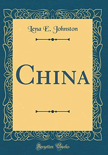 China (Classic Reprint) (Hardback): Lena E Johnston