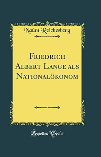 9780267540778: Friedrich Albert Lange als Nationalökonom (Classic Reprint) (German Edition)