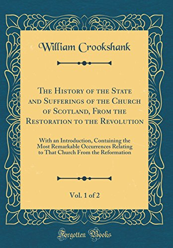 9780267543403: The History of the State and Sufferings of the Church of Scotland, From the Restoration to the Revolution, Vol. 1 of 2: With an Introduction, ... Church From the Reformation (Classic Reprint)