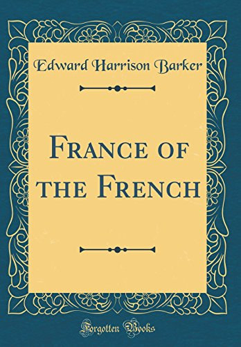 9780267546961: France of the French (Classic Reprint)