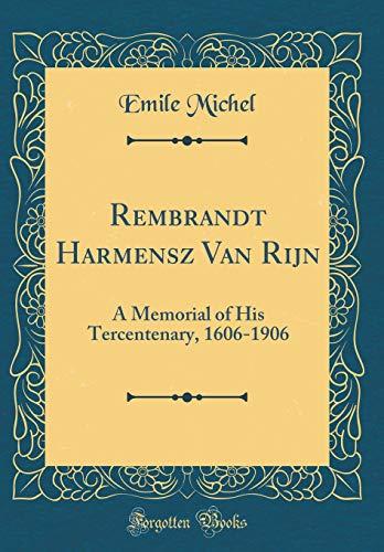Rembrandt Harmensz Van Rijn: A Memorial of: Emile Michel