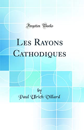 9780267614684: Les Rayons Cathodiques (Classic Reprint) (French Edition)