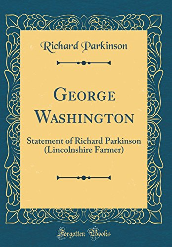 9780267640201: George Washington: Statement of Richard Parkinson (Lincolnshire Farmer) (Classic Reprint)