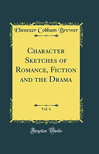 9780267654765: Character Sketches of Romance, Fiction and the Drama, Vol. 6 (Classic Reprint)