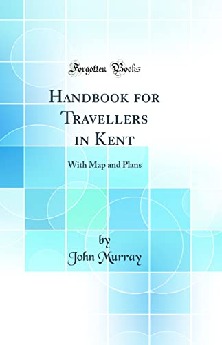 9780267683284: Handbook for Travellers in Kent: With Map and Plans (Classic Reprint)
