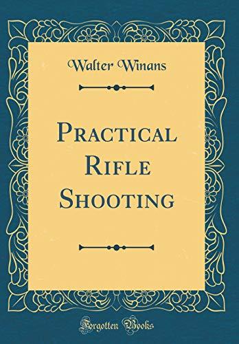 Practical Rifle Shooting (Classic Reprint) (Hardback): Walter Winans