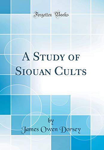 9780267718597: A Study of Siouan Cults (Classic Reprint)
