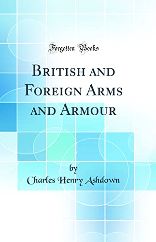 9780267730964: British and Foreign Arms and Armour (Classic Reprint)
