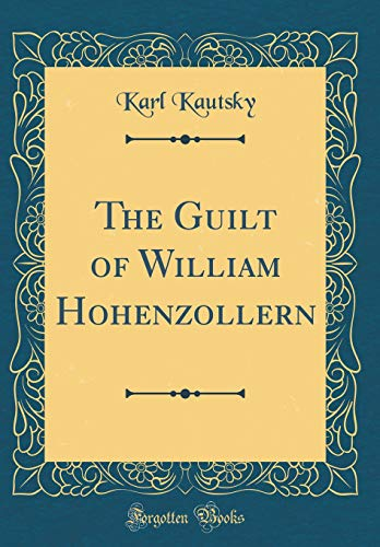 9780267770595: The Guilt of William Hohenzollern (Classic Reprint)