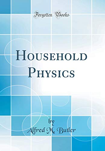 Household Physics (Classic Reprint): Butler, Alfred M.