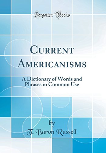 9780267804863: Current Americanisms: A Dictionary of Words and Phrases in Common Use (Classic Reprint)