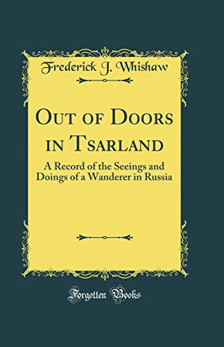 9780267819591: Out of Doors in Tsarland: A Record of the Seeings and Doings of a Wanderer in Russia (Classic Reprint)
