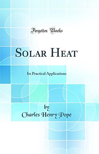 9780267843077: Solar Heat: Its Practical Applications (Classic Reprint)