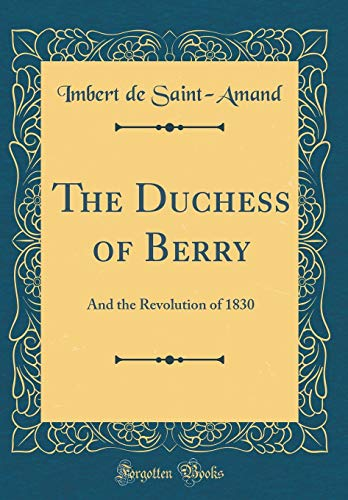 9780267863945: The Duchess of Berry: And the Revolution of 1830 (Classic Reprint)
