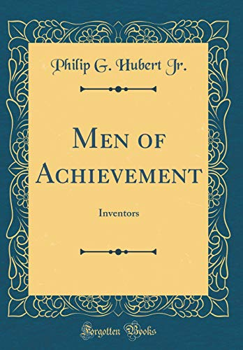 Men of Achievement: Inventors (Classic Reprint) (Hardback): Philip G Hubert