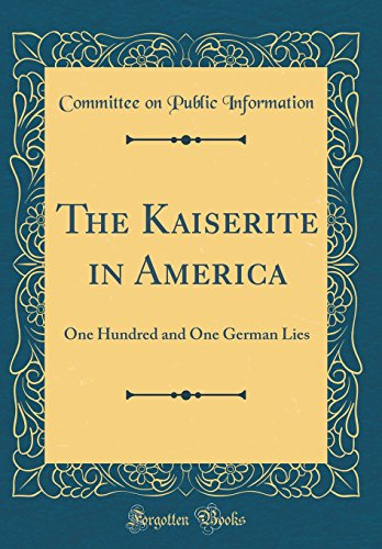 The Kaiserite in America: One Hundred and: Committee on Public