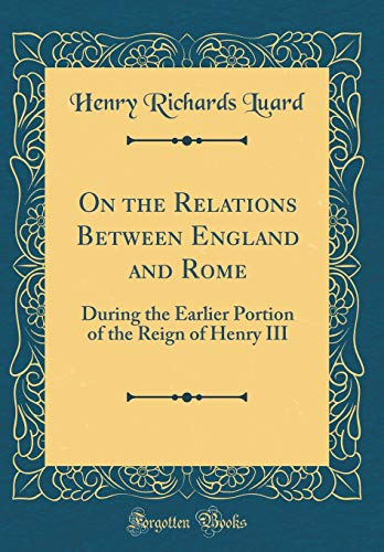 9780267881666: On the Relations Between England and Rome: During the Earlier Portion of the Reign of Henry III (Classic Reprint)