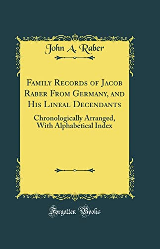 9780267890750: Family Records of Jacob Raber From Germany, and His Lineal Decendants: Chronologically Arranged, With Alphabetical Index (Classic Reprint)